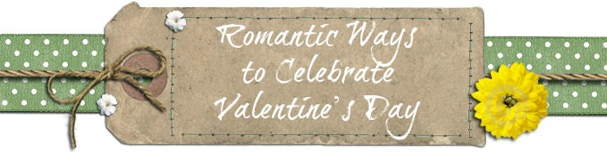 Romantic Ways to Celebrate Valentine's Day