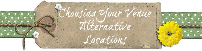 Choosing Your Venue - Alternative Wedding Locations