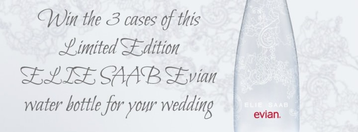 Win the 3 cases Of this Limited Edition ELIE SAAB Evian water Bottle for Your Wedding