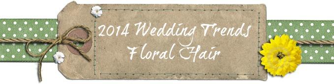 2014 Wedding Trends – Floral Hair