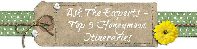 Ask the Experts - Top 5 honeymoon Itineraries
