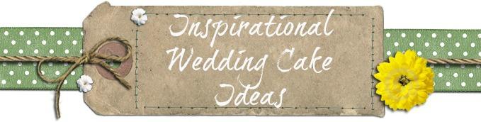 Inspirational Wedding Cake Ideas