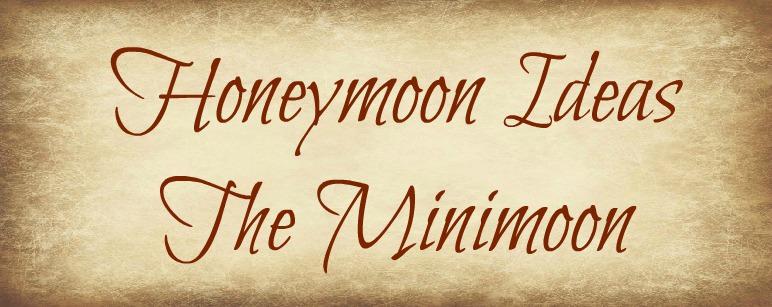 Honeymoon Ideas – Maximising your 'Minimoon'